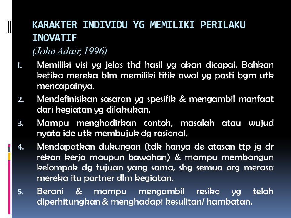 KARAKTER INDIVIDU YG MEMILIKI PERILAKU INOVATIF (John Adair, 1996)