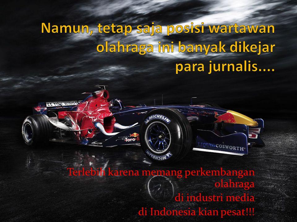 Namun, tetap saja posisi wartawan olahraga ini banyak dikejar para jurnalis....