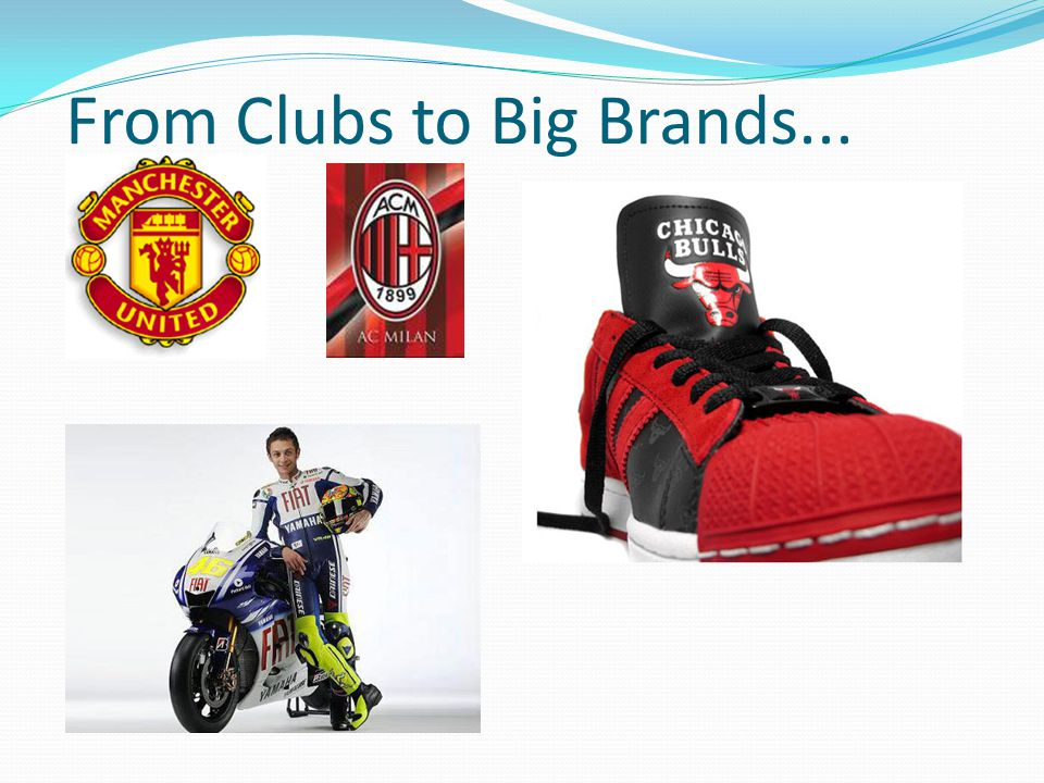 From Clubs to Big Brands...