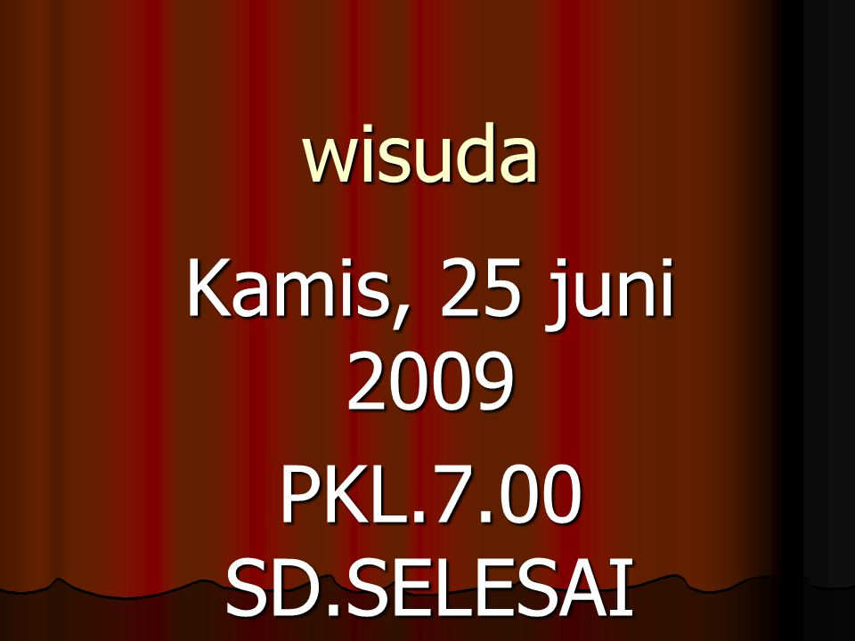 Kamis, 25 juni 2009 PKL.7.00 SD.SELESAI