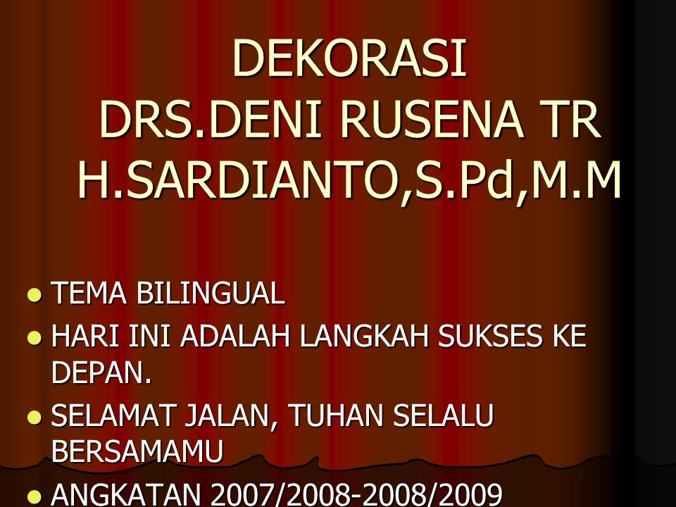 DEKORASI DRS.DENI RUSENA TR H.SARDIANTO,S.Pd,M.M