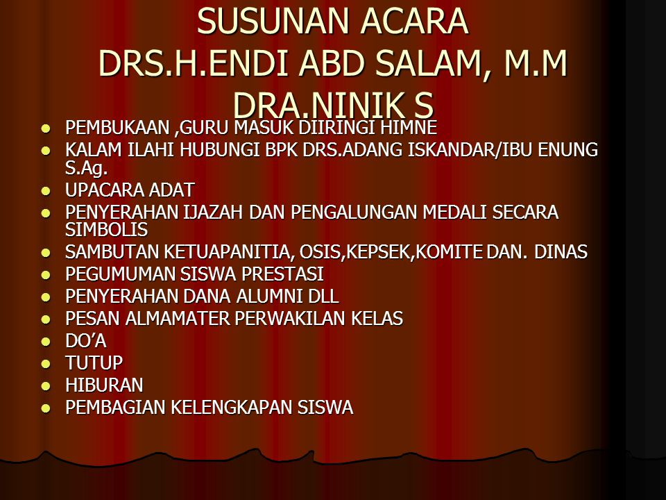 SUSUNAN ACARA DRS.H.ENDI ABD SALAM, M.M DRA.NINIK S