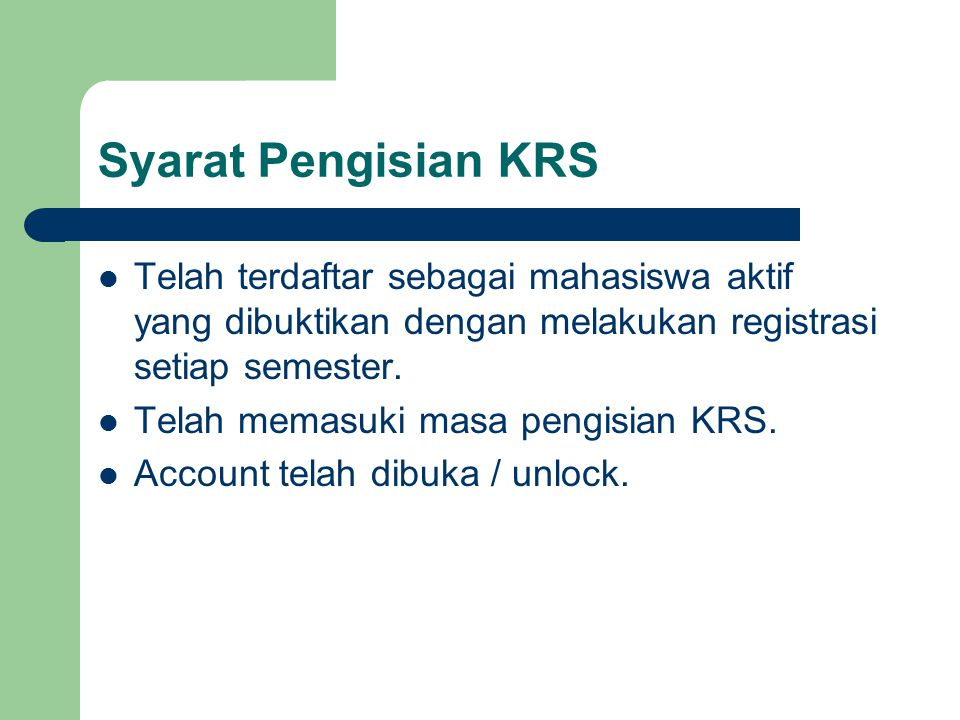 Syarat Pengisian KRS Telah terdaftar sebagai mahasiswa aktif yang dibuktikan dengan melakukan registrasi setiap semester.