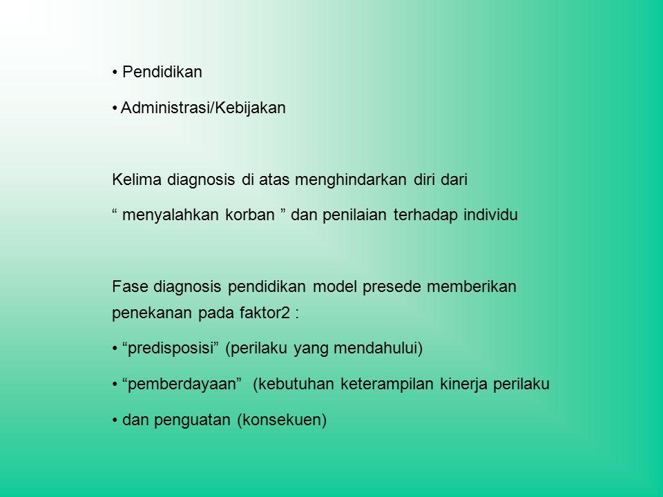 Pendidikan Administrasi/Kebijakan. Kelima diagnosis di atas menghindarkan diri dari. menyalahkan korban dan penilaian terhadap individu.