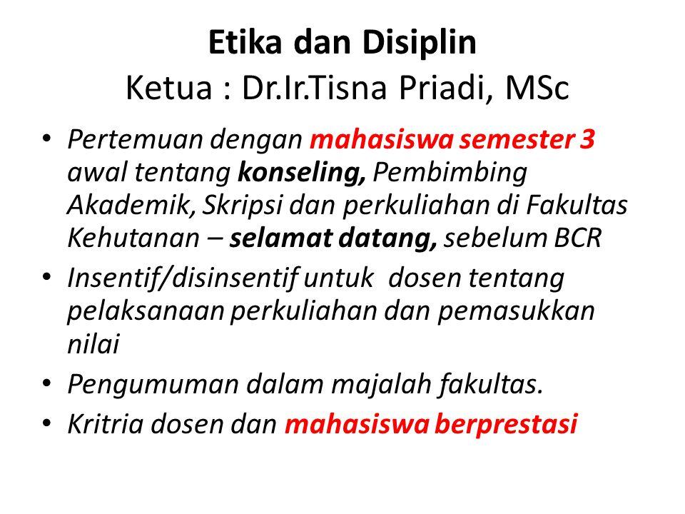 Etika dan Disiplin Ketua : Dr.Ir.Tisna Priadi, MSc