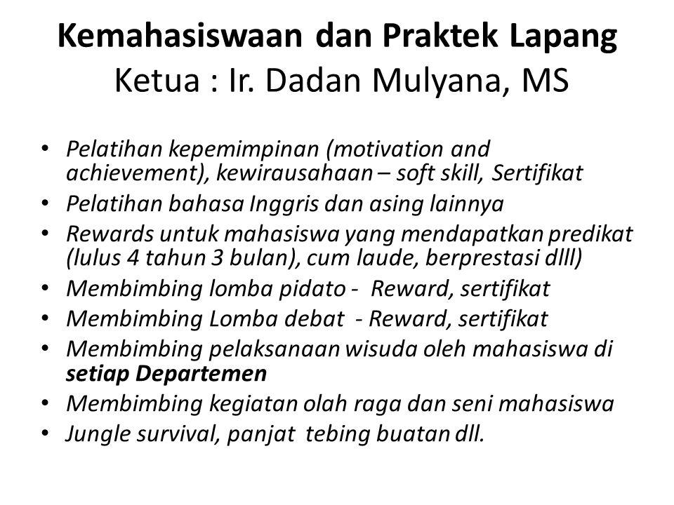 Kemahasiswaan dan Praktek Lapang Ketua : Ir. Dadan Mulyana, MS