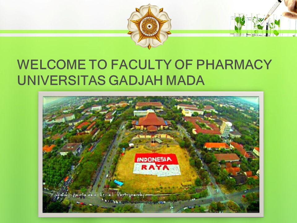 WELCOME TO FACULTY OF PHARMACY UNIVERSITAS GADJAH MADA