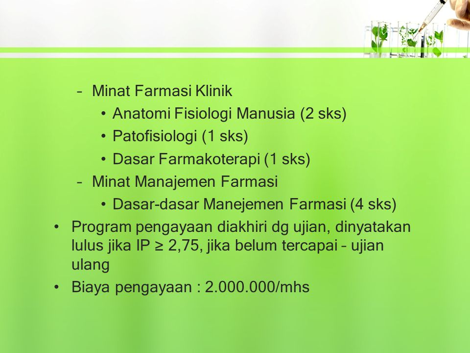 Minat Farmasi Klinik Anatomi Fisiologi Manusia (2 sks) Patofisiologi (1 sks) Dasar Farmakoterapi (1 sks)