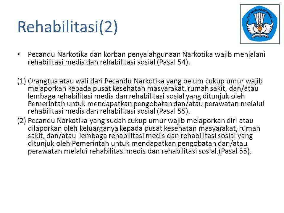Rehabilitasi(2) Pecandu Narkotika dan korban penyalahgunaan Narkotika wajib menjalani rehabilitasi medis dan rehabilitasi sosial (Pasal 54).