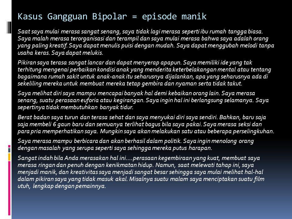 Kasus Gangguan Bipolar = episode manik