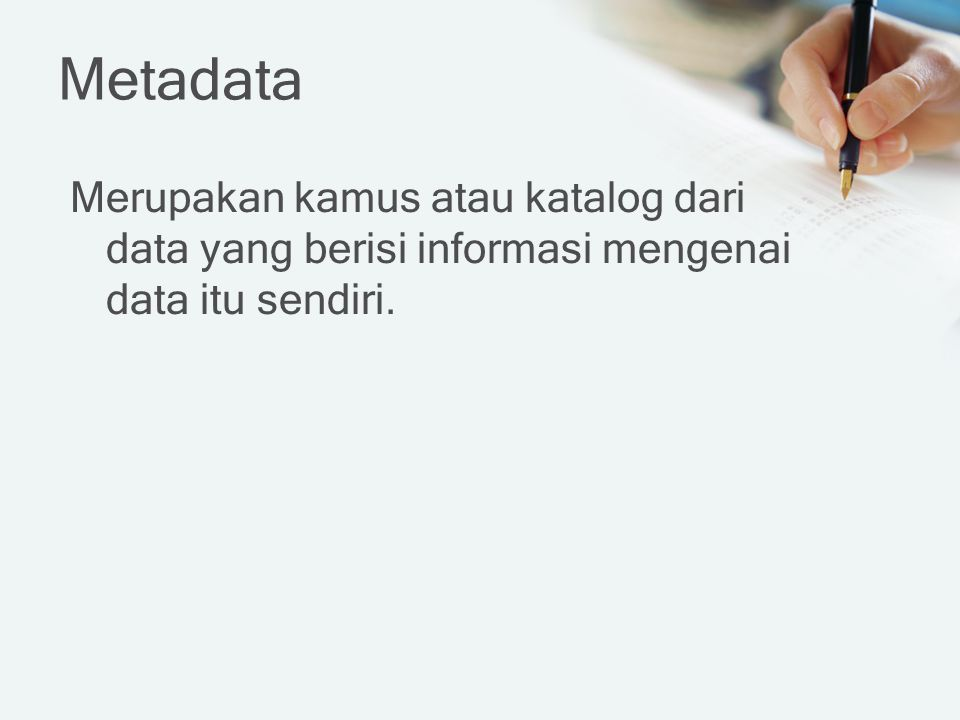 Metadata Merupakan kamus atau katalog dari data yang berisi informasi mengenai data itu sendiri.