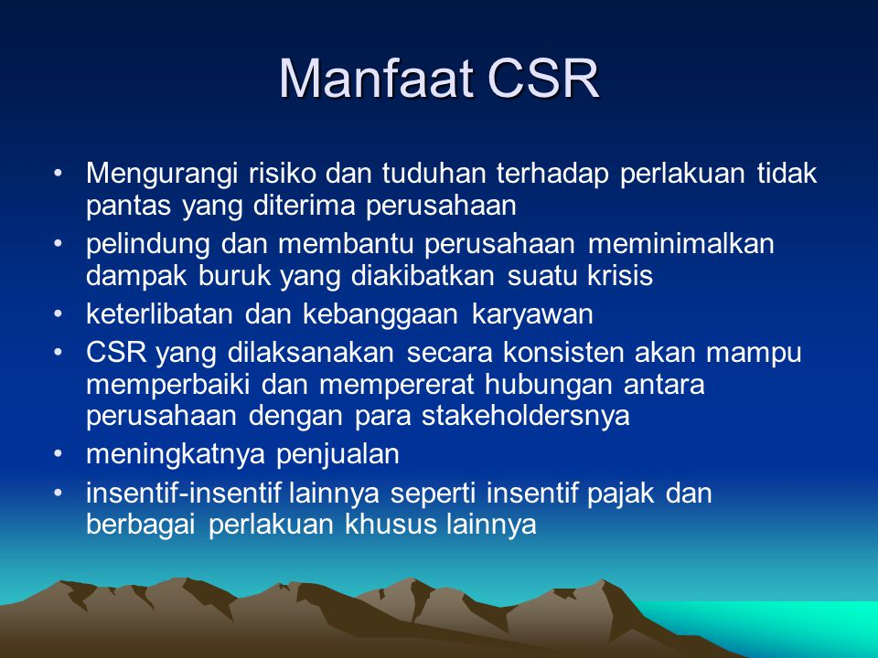 Manfaat CSR Mengurangi risiko dan tuduhan terhadap perlakuan tidak pantas yang diterima perusahaan.