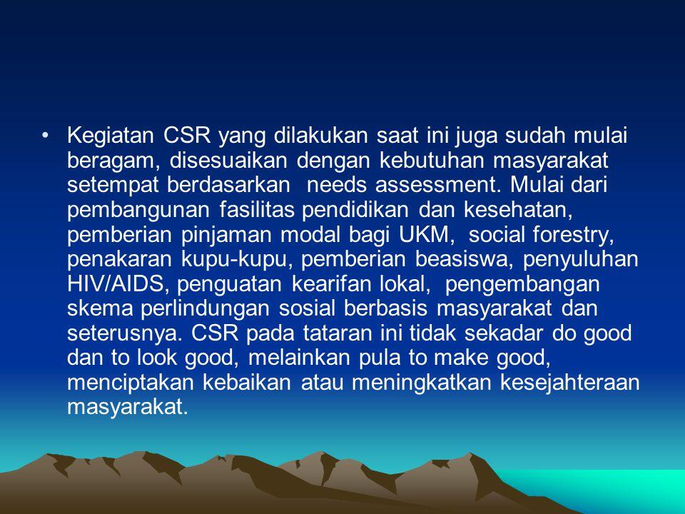 Kegiatan CSR yang dilakukan saat ini juga sudah mulai beragam, disesuaikan dengan kebutuhan masyarakat setempat berdasarkan needs assessment.