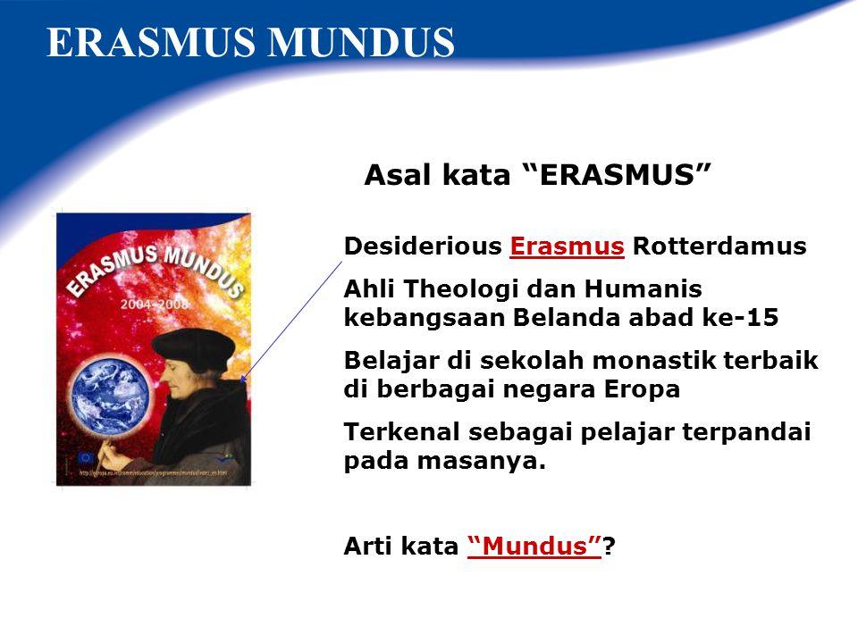 ERASMUS MUNDUS Asal kata ERASMUS Desiderious Erasmus Rotterdamus
