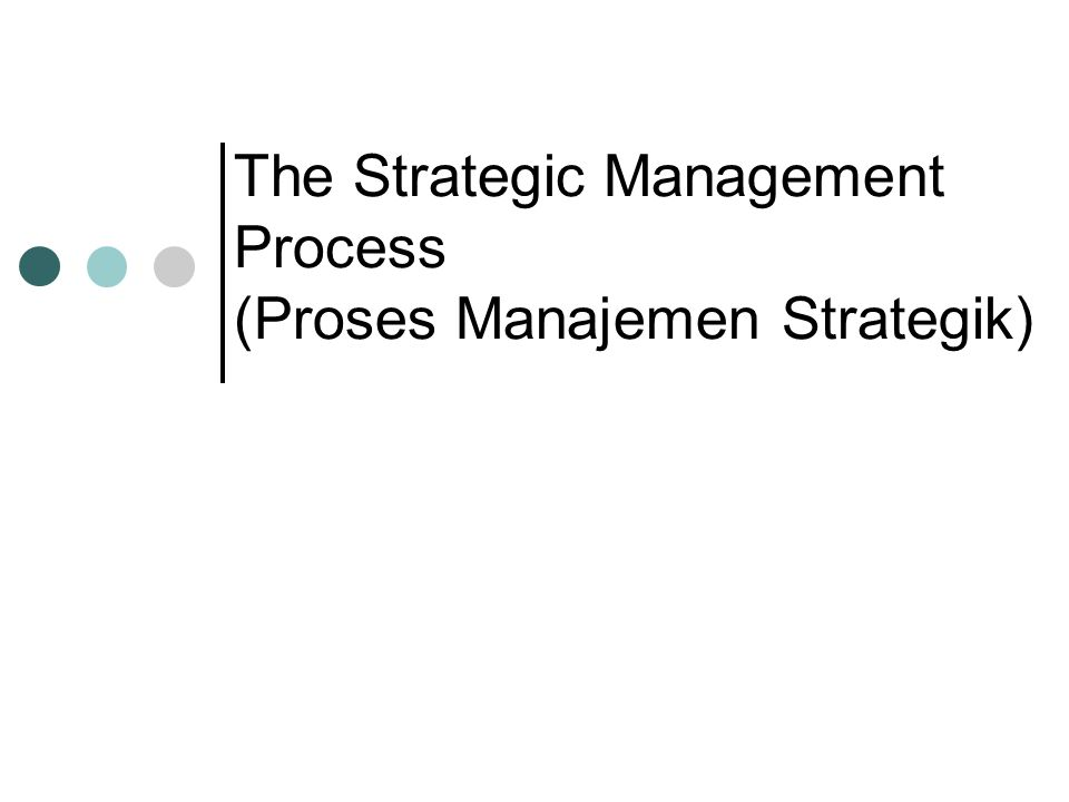 The Strategic Management Process (Proses Manajemen Strategik)