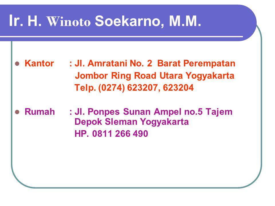 Ir. H. Winoto Soekarno, M.M. Kantor : Jl. Amratani No. 2 Barat Perempatan. Jombor Ring Road Utara Yogyakarta.