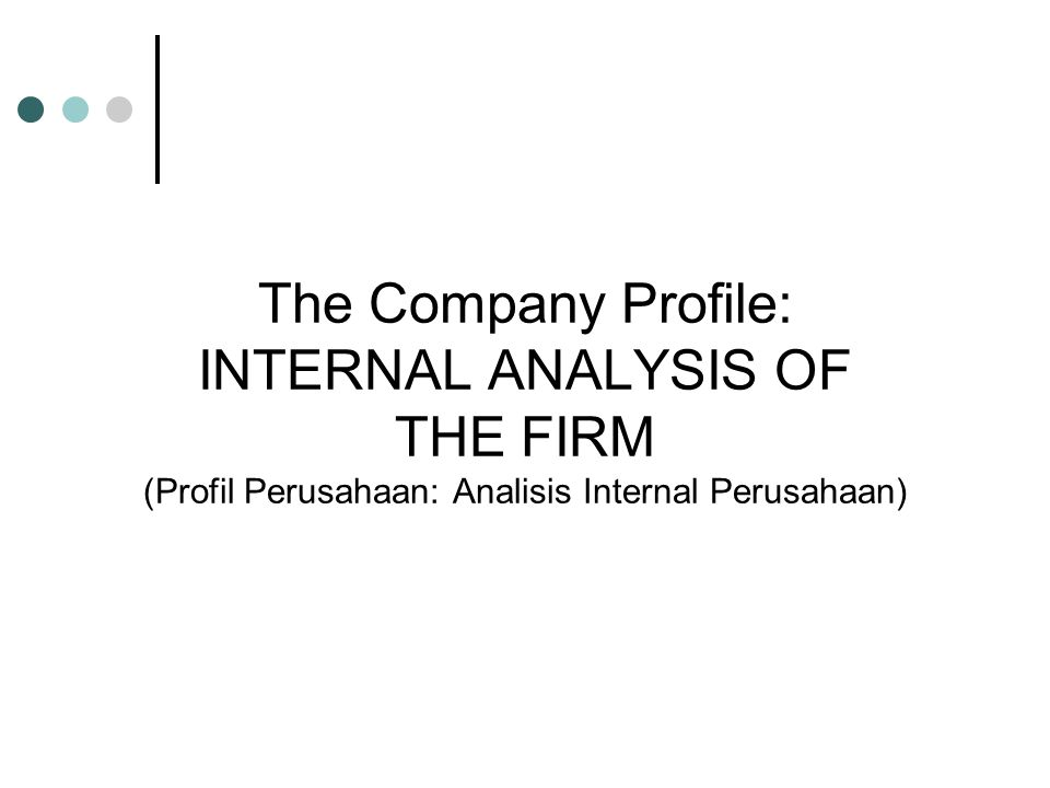 The Company Profile: INTERNAL ANALYSIS OF THE FIRM (Profil Perusahaan: Analisis Internal Perusahaan)