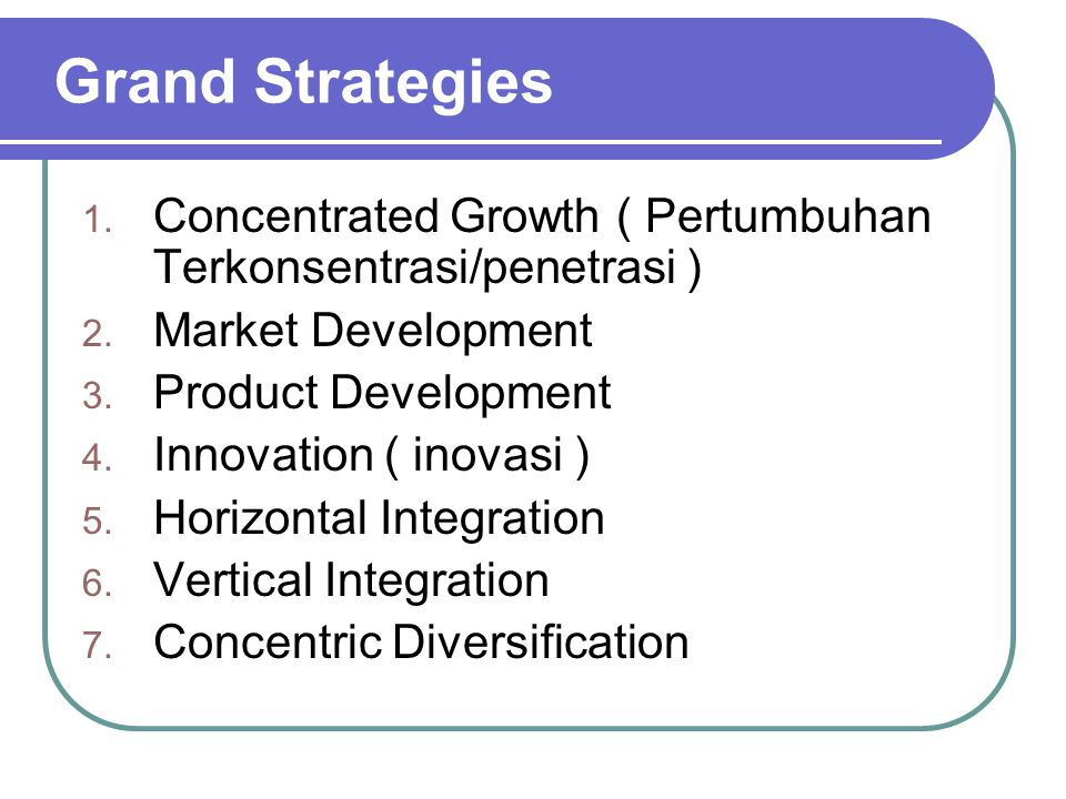 Grand Strategies Concentrated Growth ( Pertumbuhan Terkonsentrasi/penetrasi ) Market Development. Product Development.
