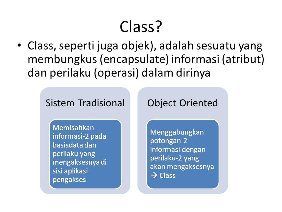 Class Class, seperti juga objek), adalah sesuatu yang membungkus (encapsulate) informasi (atribut) dan perilaku (operasi) dalam dirinya.