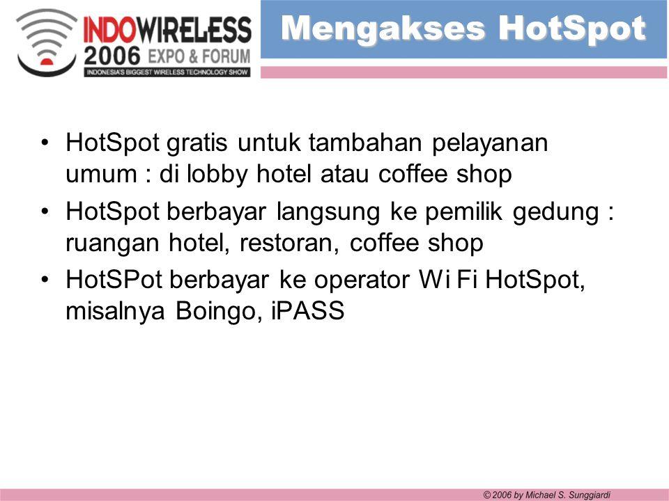 Mengakses HotSpot HotSpot gratis untuk tambahan pelayanan umum : di lobby hotel atau coffee shop.