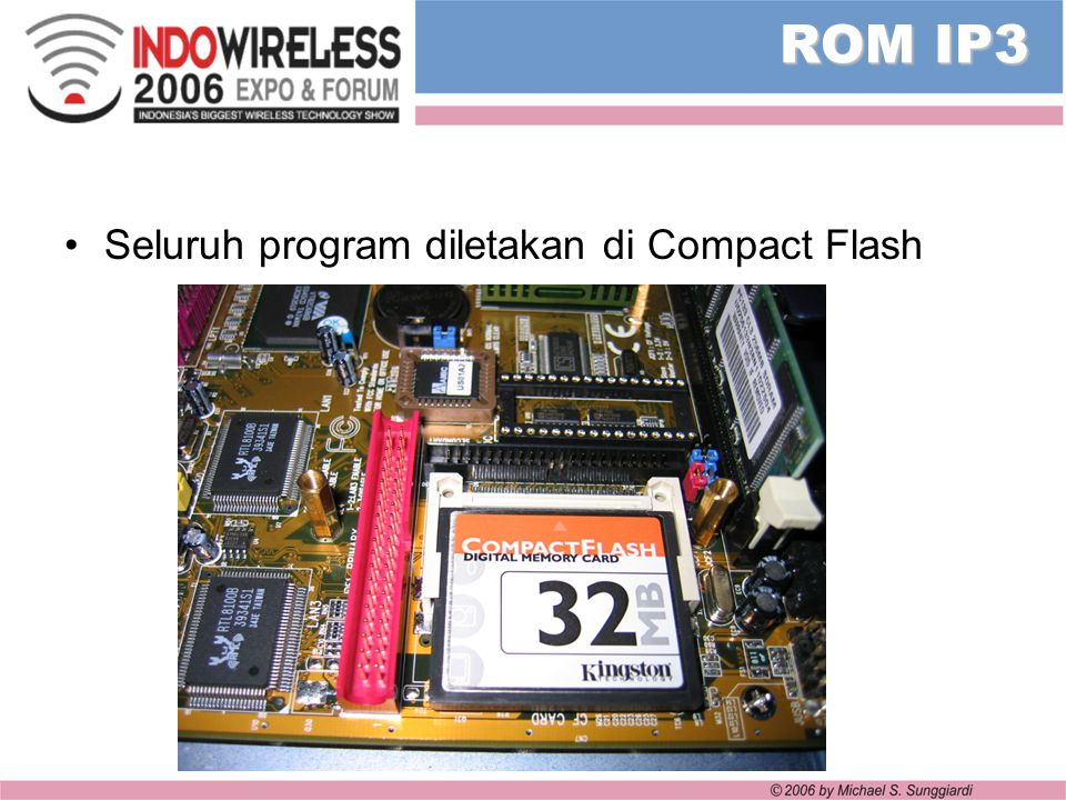 ROM IP3 Seluruh program diletakan di Compact Flash