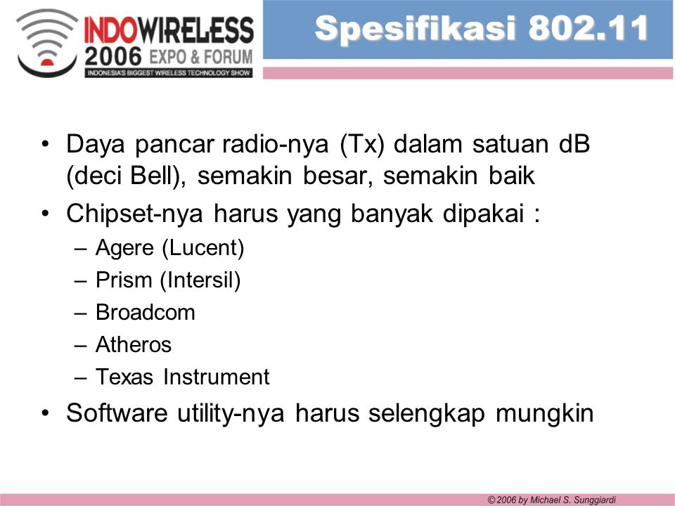 Spesifikasi 802.11 Daya pancar radio-nya (Tx) dalam satuan dB (deci Bell), semakin besar, semakin baik.