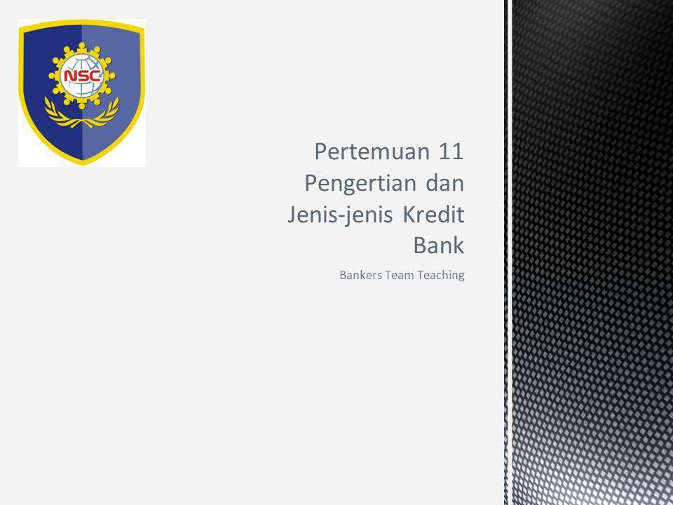 Pertemuan 11 Pengertian dan Jenis-jenis Kredit Bank