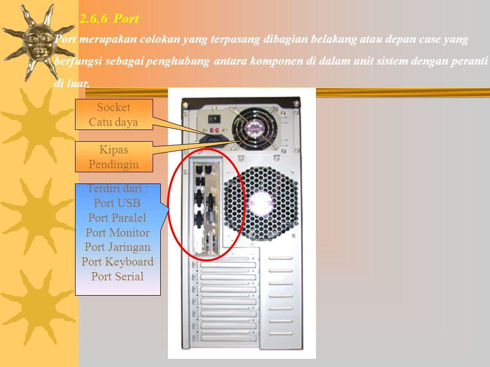 2.6.6 Port Port merupakan colokan yang terpasang dibagian belakang atau depan case yang.