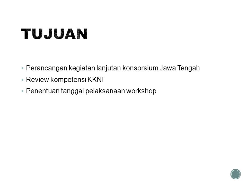 TUJUAN Perancangan kegiatan lanjutan konsorsium Jawa Tengah