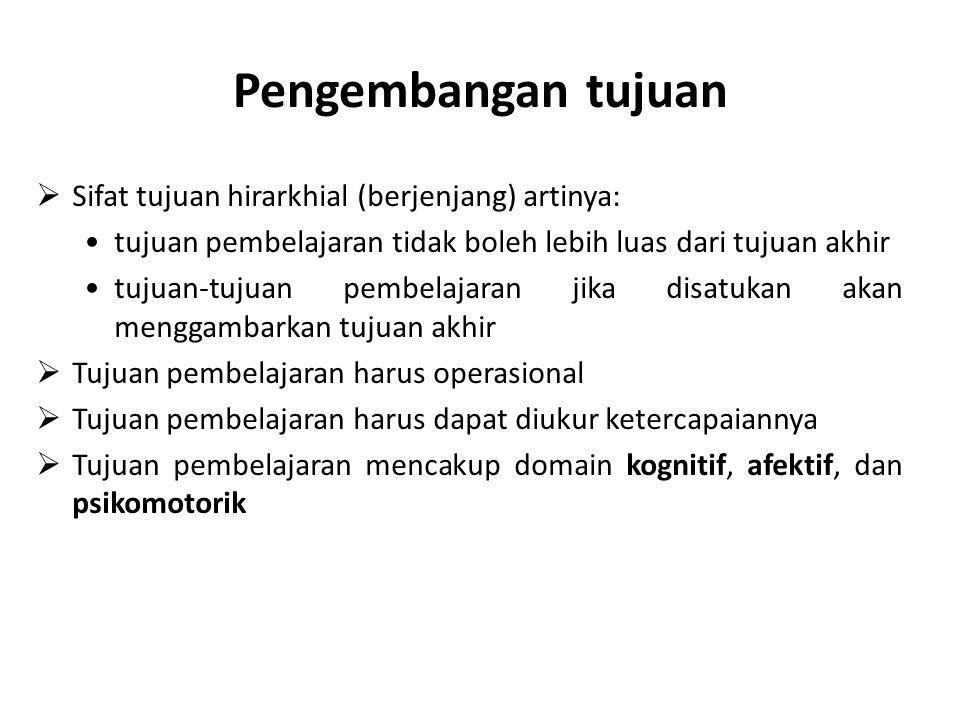 Pengembangan tujuan Sifat tujuan hirarkhial (berjenjang) artinya: