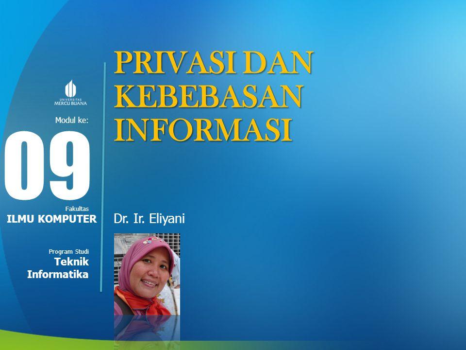 09 PRIVASI DAN KEBEBASAN INFORMASI Dr. Ir. Eliyani ILMU KOMPUTER