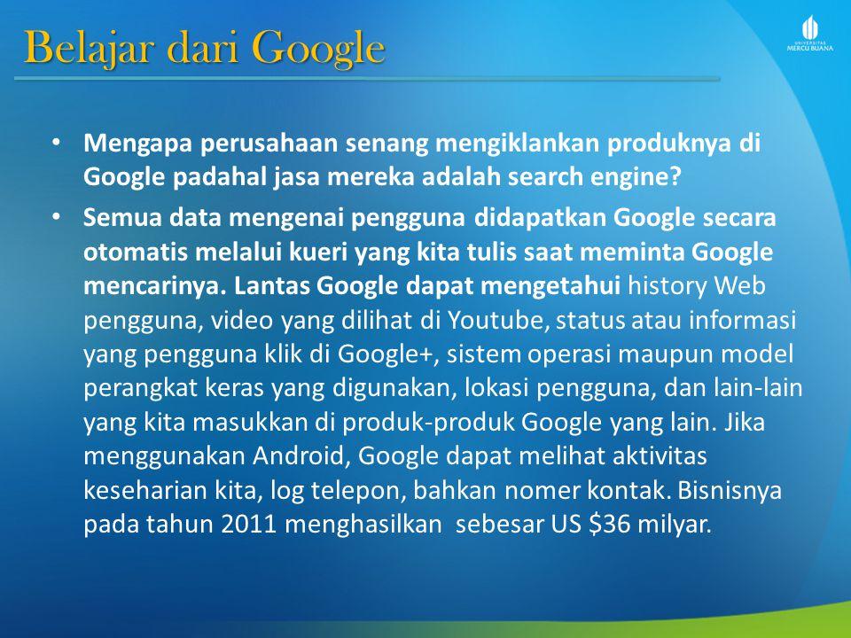 Belajar dari Google Mengapa perusahaan senang mengiklankan produknya di Google padahal jasa mereka adalah search engine