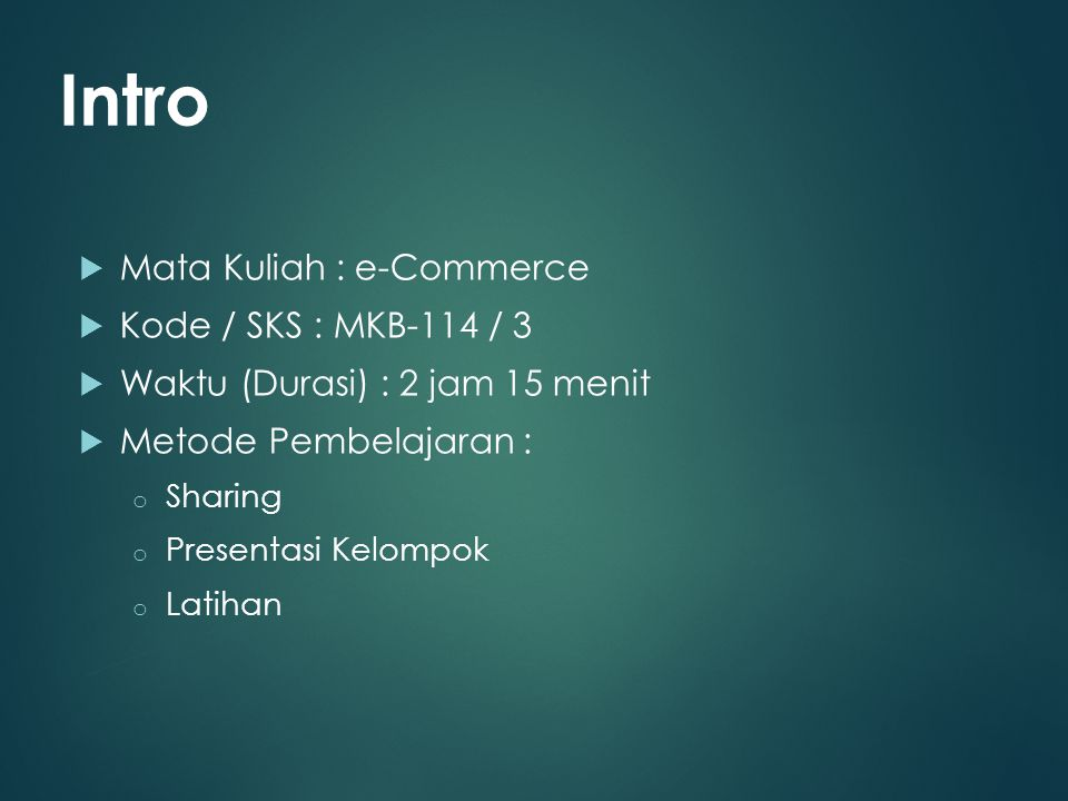 Intro Mata Kuliah : e-Commerce Kode / SKS : MKB-114 / 3