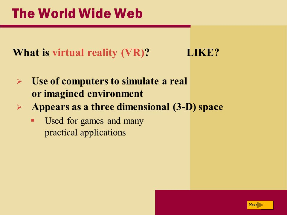 The World Wide Web What is virtual reality (VR) LIKE