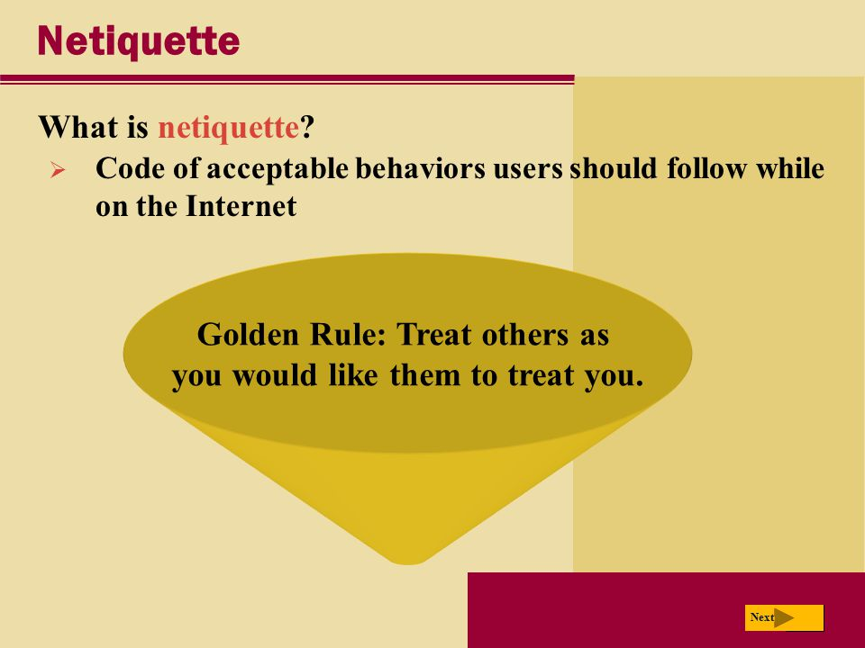 Golden Rule: Treat others as you would like them to treat you.