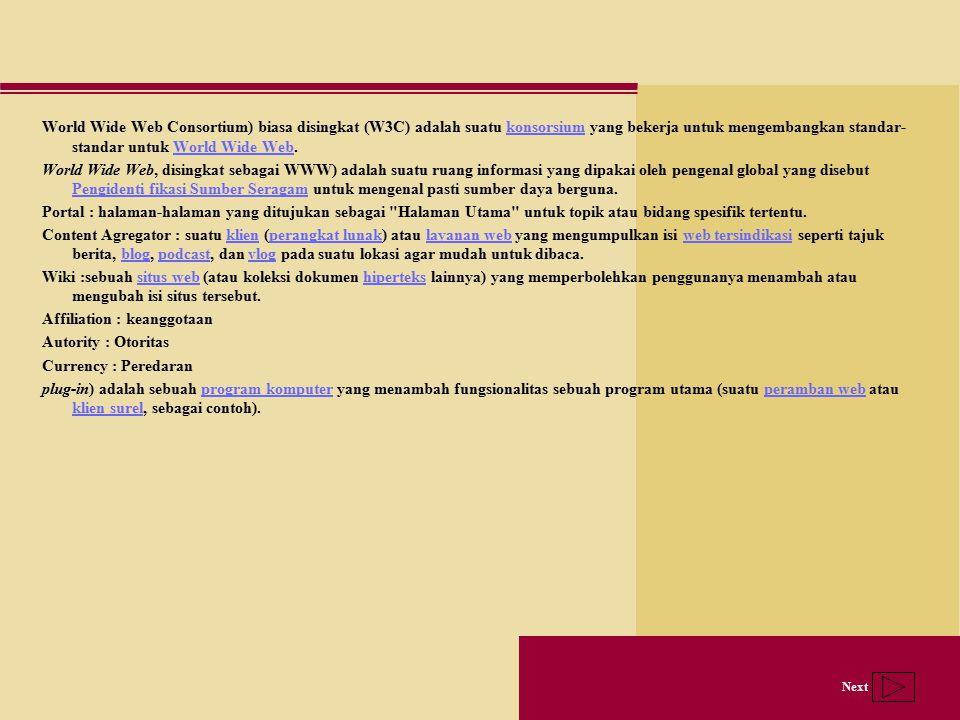 World Wide Web Consortium) biasa disingkat (W3C) adalah suatu konsorsium yang bekerja untuk mengembangkan standar-standar untuk World Wide Web.