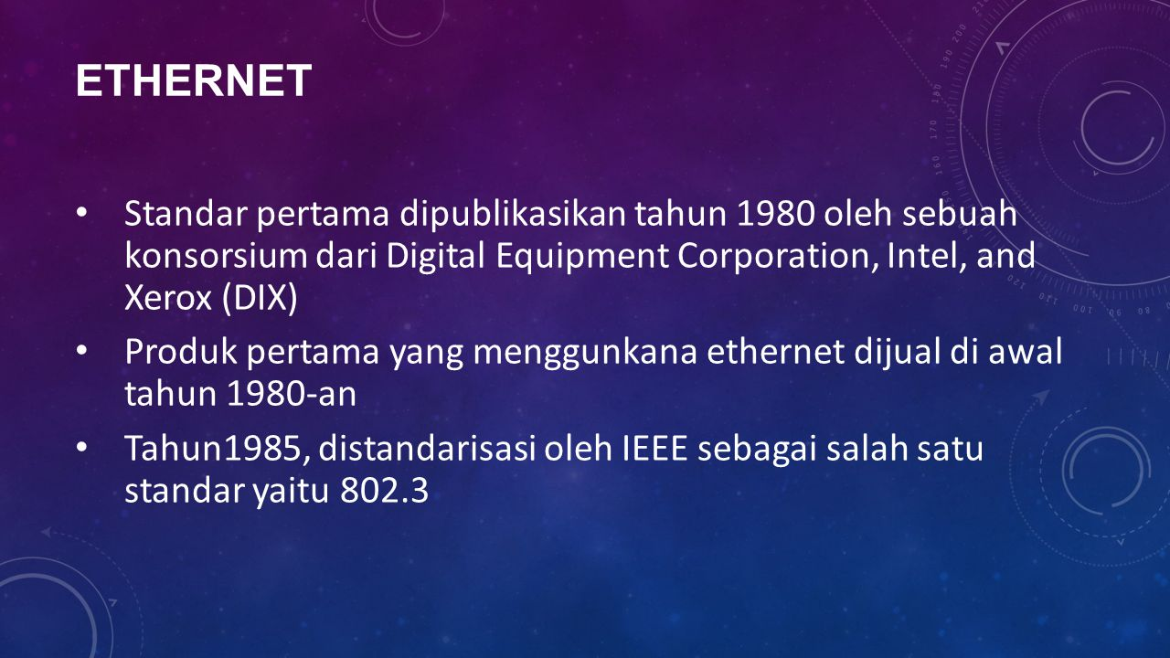Ethernet Standar pertama dipublikasikan tahun 1980 oleh sebuah konsorsium dari Digital Equipment Corporation, Intel, and Xerox (DIX)
