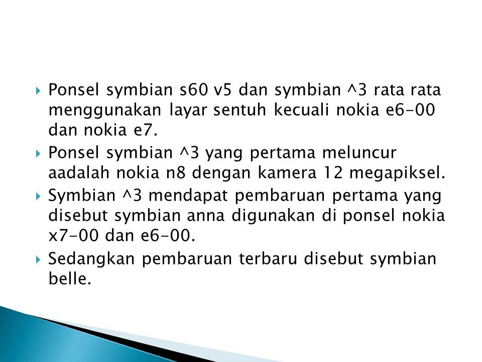 Ponsel symbian s60 v5 dan symbian ^3 rata rata menggunakan layar sentuh kecuali nokia e6-00 dan nokia e7.