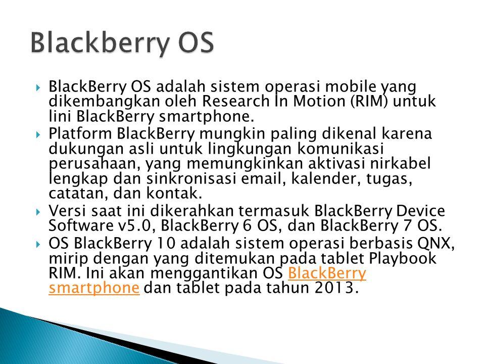 Blackberry OS BlackBerry OS adalah sistem operasi mobile yang dikembangkan oleh Research In Motion (RIM) untuk lini BlackBerry smartphone.