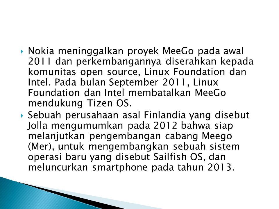 Nokia meninggalkan proyek MeeGo pada awal 2011 dan perkembangannya diserahkan kepada komunitas open source, Linux Foundation dan Intel. Pada bulan September 2011, Linux Foundation dan Intel membatalkan MeeGo mendukung Tizen OS.