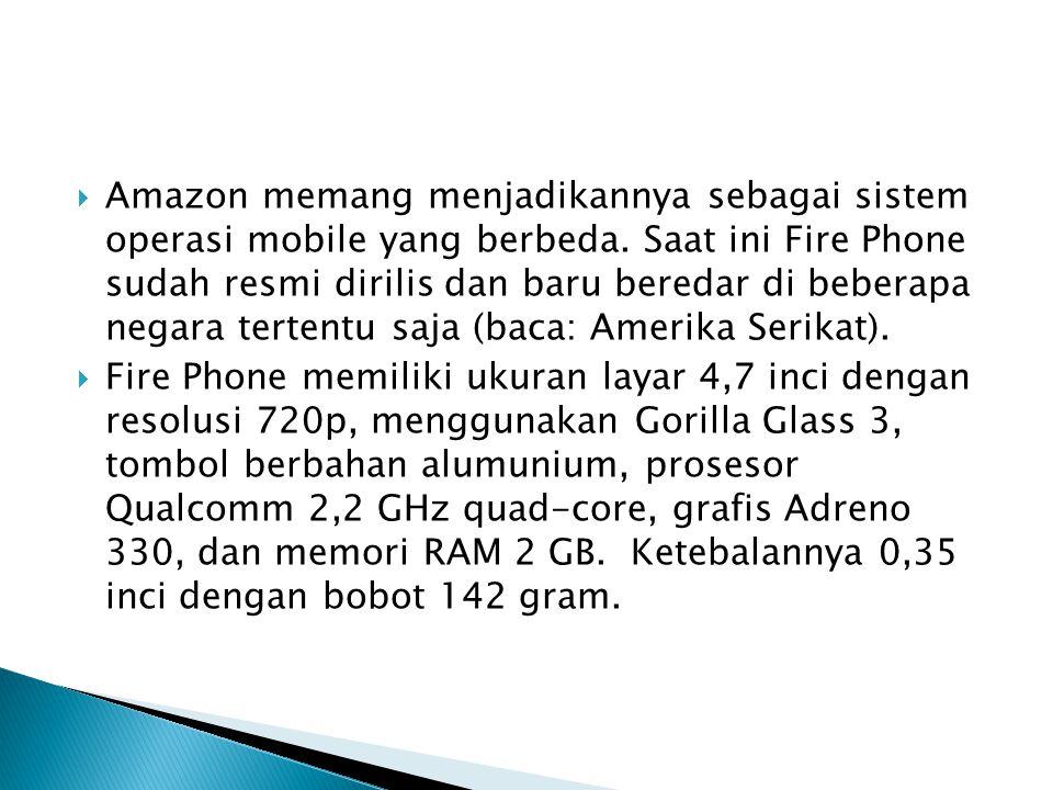 Amazon memang menjadikannya sebagai sistem operasi mobile yang berbeda