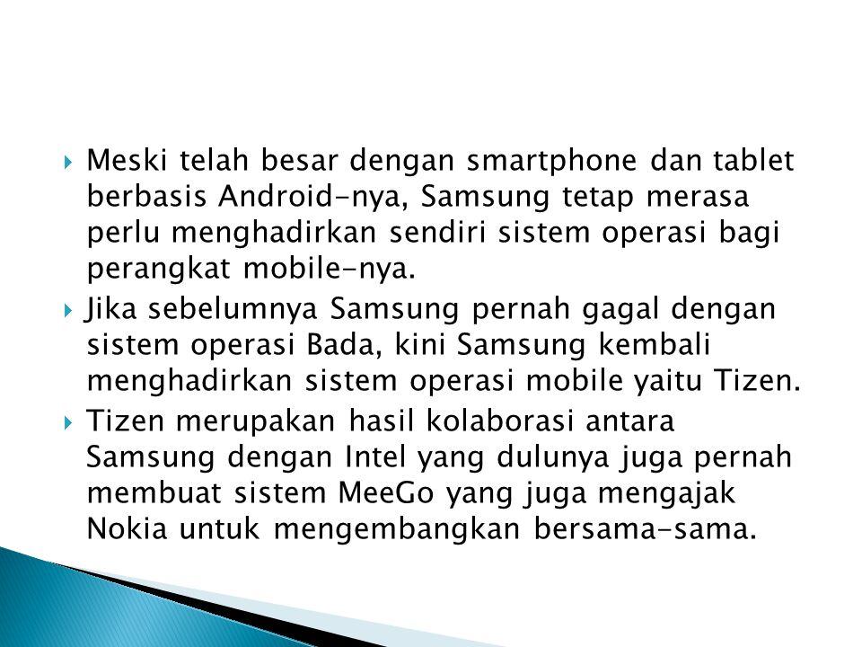 Meski telah besar dengan smartphone dan tablet berbasis Android-nya, Samsung tetap merasa perlu menghadirkan sendiri sistem operasi bagi perangkat mobile-nya.