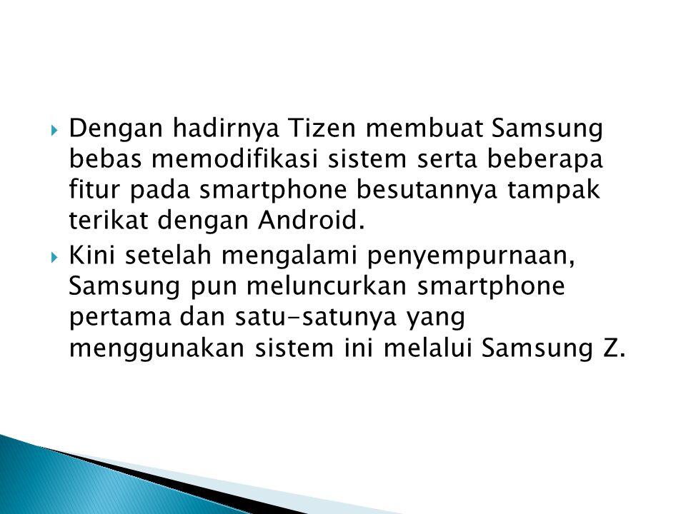 Dengan hadirnya Tizen membuat Samsung bebas memodifikasi sistem serta beberapa fitur pada smartphone besutannya tampak terikat dengan Android.