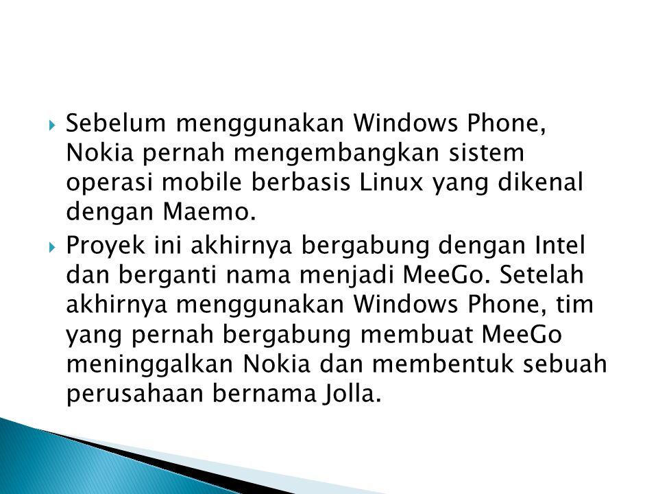 Sebelum menggunakan Windows Phone, Nokia pernah mengembangkan sistem operasi mobile berbasis Linux yang dikenal dengan Maemo.