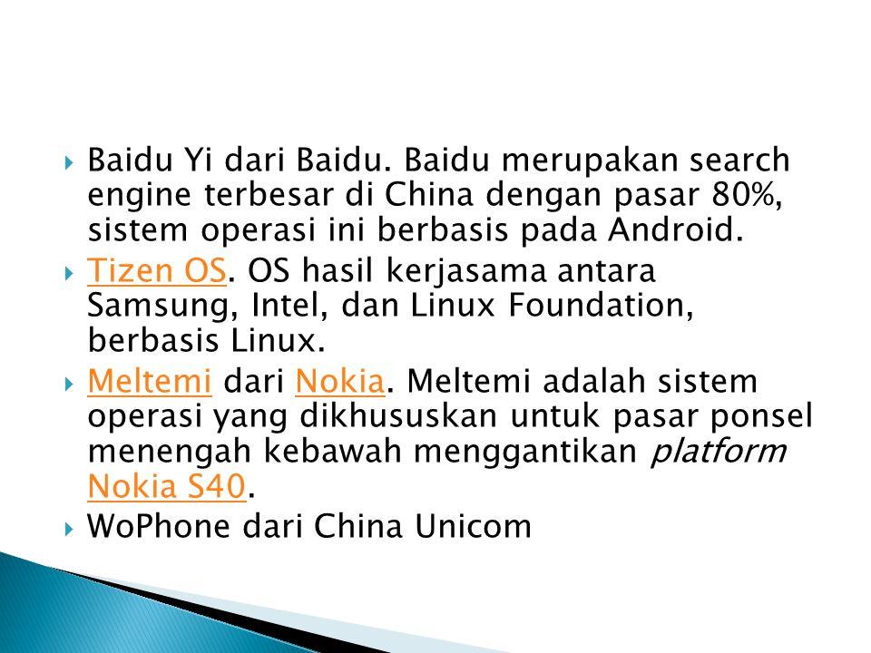 Baidu Yi dari Baidu. Baidu merupakan search engine terbesar di China dengan pasar 80%, sistem operasi ini berbasis pada Android.