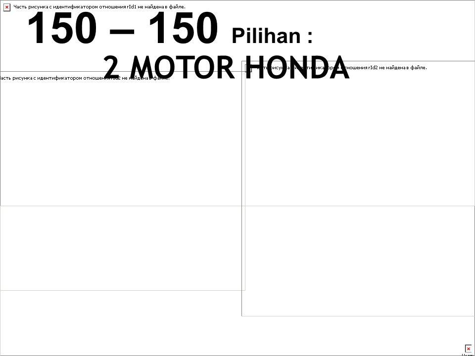 150 – 150 Pilihan : 2 MOTOR HONDA