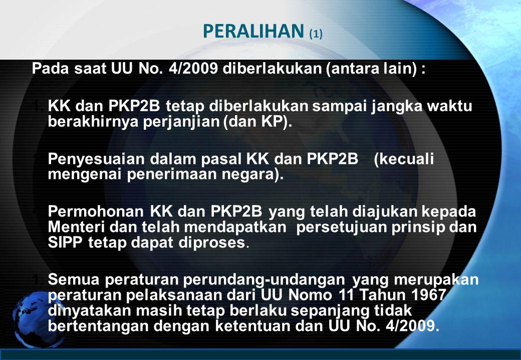 PERALIHAN (1) Pada saat UU No. 4/2009 diberlakukan (antara lain) :