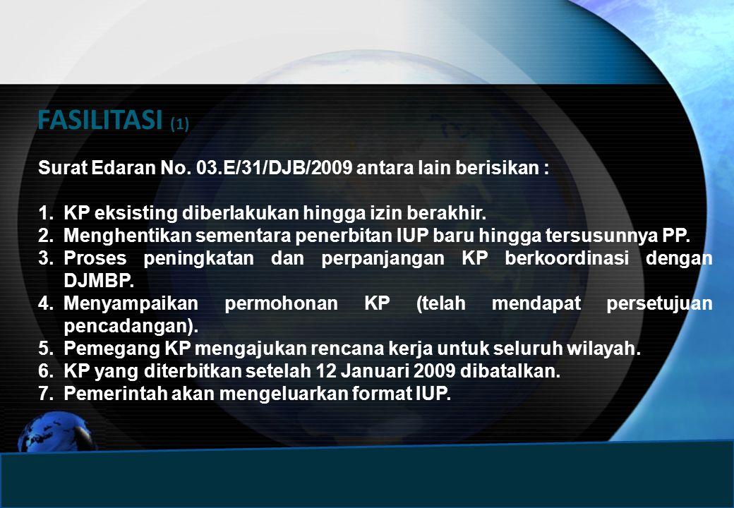 FASILITASI (1) Surat Edaran No. 03.E/31/DJB/2009 antara lain berisikan : KP eksisting diberlakukan hingga izin berakhir.