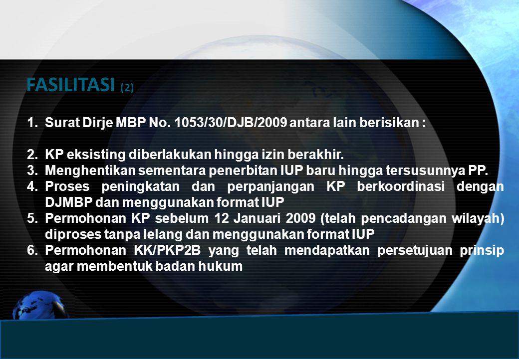 FASILITASI (2) Surat Dirje MBP No. 1053/30/DJB/2009 antara lain berisikan : KP eksisting diberlakukan hingga izin berakhir.