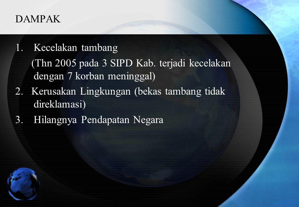 DAMPAK Kecelakan tambang. (Thn 2005 pada 3 SIPD Kab. terjadi kecelakan dengan 7 korban meninggal)